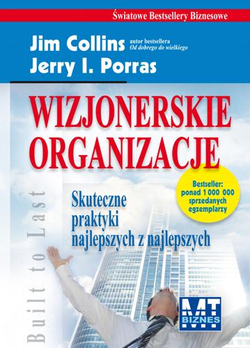 Wizjonerskie organizacje: skuteczne praktyki najlepszych z najlepszych - Jerry I. Porras, Jim Collins
